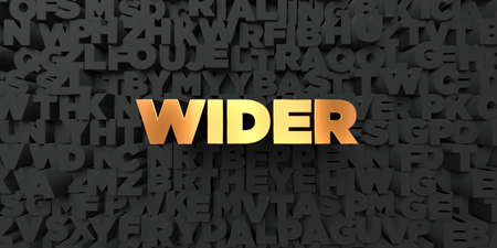 wider: Wider - Gold text on black background - 3D rendered royalty free stock picture. This image can be used for an online website banner ad or a print postcard.