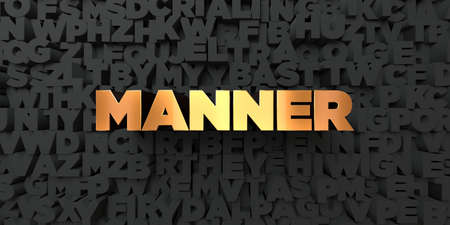 manner: Manner - Gold text on black background - 3D rendered royalty free stock picture. This image can be used for an online website banner ad or a print postcard. Stock Photo