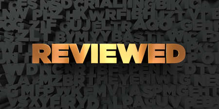 Reviewed - Gold text on black background - 3D rendered royalty free stock picture. This image can be used for an online website banner ad or a print postcard.