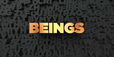 beings: Beings - Gold text on black background - 3D rendered royalty free stock picture. This image can be used for an online website banner ad or a print postcard.