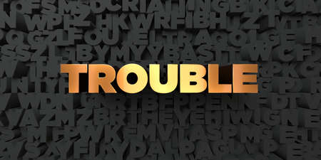trouble free: Trouble - Gold text on black background - 3D rendered royalty free stock picture. This image can be used for an online website banner ad or a print postcard.