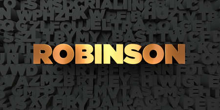 robinson: Robinson - Gold text on black background - 3D rendered royalty free stock picture. This image can be used for an online website banner ad or a print postcard.