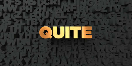 quite: Quite - Gold text on black background - 3D rendered royalty free stock picture. This image can be used for an online website banner ad or a print postcard.
