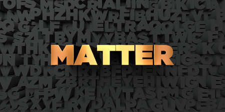 matter: Matter - Gold text on black background - 3D rendered royalty free stock picture. This image can be used for an online website banner ad or a print postcard.