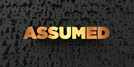 assumed: Assumed - Gold text on black background - 3D rendered royalty free stock picture. This image can be used for an online website banner ad or a print postcard.