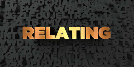 relating: Relating - Gold text on black background - 3D rendered royalty free stock picture. This image can be used for an online website banner ad or a print postcard. Stock Photo