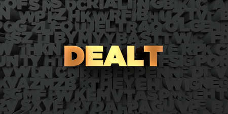 dealt: Dealt - Gold text on black background - 3D rendered royalty free stock picture. This image can be used for an online website banner ad or a print postcard. Stock Photo