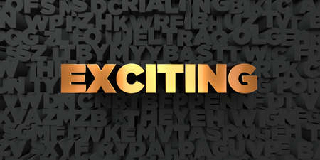 Exciting - Gold text on black background - 3D rendered royalty free stock picture. This image can be used for an online website banner ad or a print postcard.