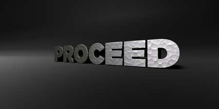 proceed: PROCEED - hammered metal finish text on black studio - 3D rendered royalty free stock photo. This image can be used for an online website banner ad or a print postcard. Stock Photo