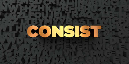 consist: Consist - Gold text on black background - 3D rendered royalty free stock picture. This image can be used for an online website banner ad or a print postcard.