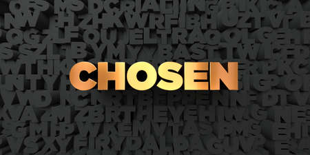chosen: Chosen - Gold text on black background - 3D rendered royalty free stock picture. This image can be used for an online website banner ad or a print postcard.