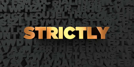 strictly: Strictly - Gold text on black background - 3D rendered royalty free stock picture. This image can be used for an online website banner ad or a print postcard.