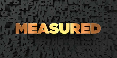 measured: Measured - Gold text on black background - 3D rendered royalty free stock picture. This image can be used for an online website banner ad or a print postcard. Stock Photo