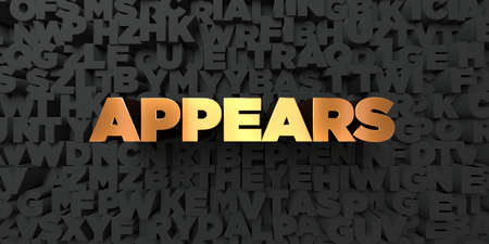 appears: Appears - Gold text on black background - 3D rendered royalty free stock picture. This image can be used for an online website banner ad or a print postcard.