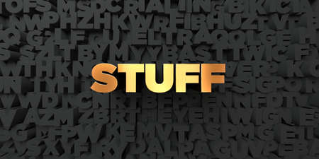 Stuff - Gold text on black background - 3D rendered royalty free stock picture. This image can be used for an online website banner ad or a print postcard. Imagens