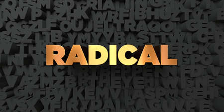 Radical - Gold text on black background - 3D rendered royalty free stock picture. This image can be used for an online website banner ad or a print postcard. Stock Photo