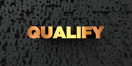 qualify: Qualify - Gold text on black background - 3D rendered royalty free stock picture. This image can be used for an online website banner ad or a print postcard. Stock Photo