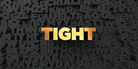 tight body: Tight - Gold text on black background - 3D rendered royalty free stock picture. This image can be used for an online website banner ad or a print postcard. Stock Photo