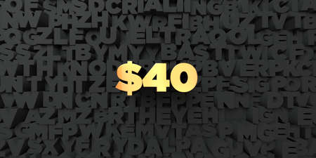 40: $40 - Gold text on black background - 3D rendered royalty free stock picture. This image can be used for an online website banner ad or a print postcard. Stock Photo