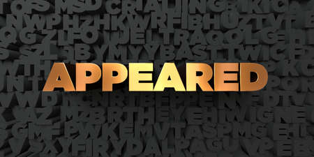 Appeared - Gold text on black background - 3D rendered royalty free stock picture. This image can be used for an online website banner ad or a print postcard.