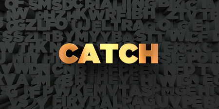 Catch - Gold text on black background - 3D rendered royalty free stock picture. This image can be used for an online website banner ad or a print postcard.