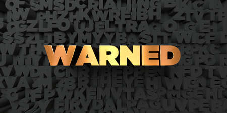 warned: Warned - Gold text on black background - 3D rendered royalty free stock picture. This image can be used for an online website banner ad or a print postcard.