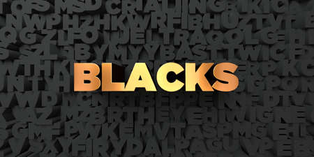 blacks: Blacks - Gold text on black background - 3D rendered royalty free stock picture. This image can be used for an online website banner ad or a print postcard.