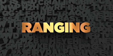 ranging: Ranging - Gold text on black background - 3D rendered royalty free stock picture. This image can be used for an online website banner ad or a print postcard.
