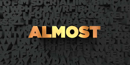 almost: Almost - Gold text on black background - 3D rendered royalty free stock picture. This image can be used for an online website banner ad or a print postcard. Stock Photo