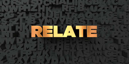 relate: Relate - Gold text on black background - 3D rendered royalty free stock picture. This image can be used for an online website banner ad or a print postcard. Stock Photo