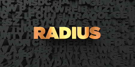 radius: Radius - Gold text on black background - 3D rendered royalty free stock picture. This image can be used for an online website banner ad or a print postcard.