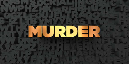 murder: Murder - Gold text on black background - 3D rendered royalty free stock picture. This image can be used for an online website banner ad or a print postcard.