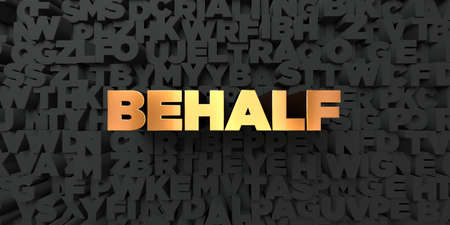 Behalf - Gold text on black background - 3D rendered royalty free stock picture. This image can be used for an online website banner ad or a print postcard.