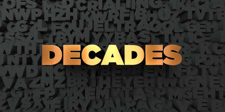 decades: Decades - Gold text on black background - 3D rendered royalty free stock picture. This image can be used for an online website banner ad or a print postcard.