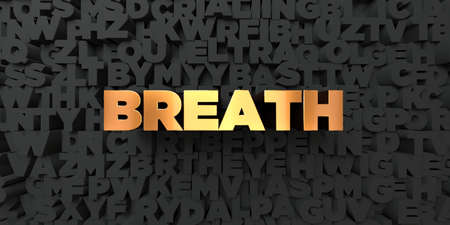 breath: Breath - Gold text on black background - 3D rendered royalty free stock picture. This image can be used for an online website banner ad or a print postcard.
