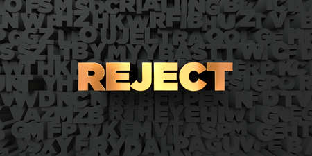 reject: Reject - Gold text on black background - 3D rendered royalty free stock picture. This image can be used for an online website banner ad or a print postcard.