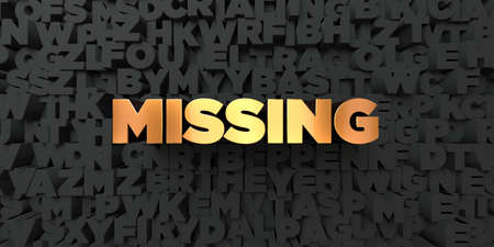be missing: Missing - Gold text on black background - 3D rendered royalty free stock picture. This image can be used for an online website banner ad or a print postcard.