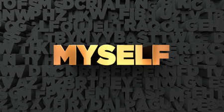 Myself - Gold text on black background - 3D rendered royalty free stock picture. This image can be used for an online website banner ad or a print postcard. Stock Photo