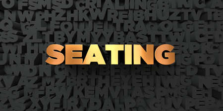 seating: Seating - Gold text on black background - 3D rendered royalty free stock picture. This image can be used for an online website banner ad or a print postcard.