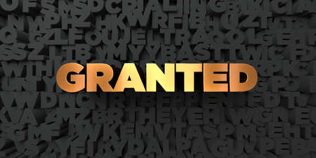 granted: Granted - Gold text on black background - 3D rendered royalty free stock picture. This image can be used for an online website banner ad or a print postcard.