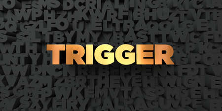 trigger: Trigger - Gold text on black background - 3D rendered royalty free stock picture. This image can be used for an online website banner ad or a print postcard.