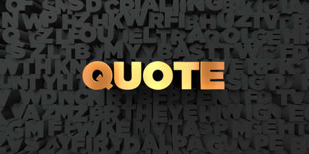 stock quote: Quote - Gold text on black background - 3D rendered royalty free stock picture. This image can be used for an online website banner ad or a print postcard.