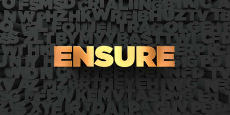 Ensure - Gold text on black background - 3D rendered royalty free stock picture. This image can be used for an online website banner ad or a print postcard.