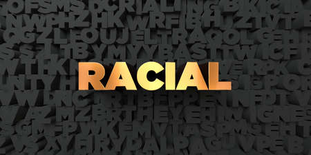 racial: Racial - Gold text on black background - 3D rendered royalty free stock picture. This image can be used for an online website banner ad or a print postcard. Stock Photo
