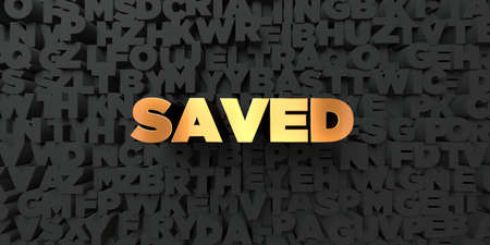 saved: Saved - Gold text on black background - 3D rendered royalty free stock picture. This image can be used for an online website banner ad or a print postcard.