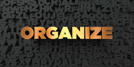 organize: Organize - Gold text on black background - 3D rendered royalty free stock picture. This image can be used for an online website banner ad or a print postcard.