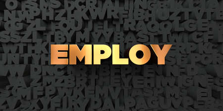 employ: Employ - Gold text on black background - 3D rendered royalty free stock picture. This image can be used for an online website banner ad or a print postcard.