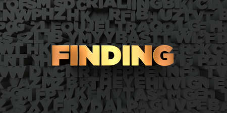 finding: Finding - Gold text on black background - 3D rendered royalty free stock picture. This image can be used for an online website banner ad or a print postcard.