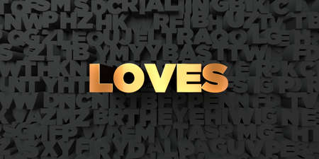 loves: Loves - Gold text on black background - 3D rendered royalty free stock picture. This image can be used for an online website banner ad or a print postcard. Stock Photo