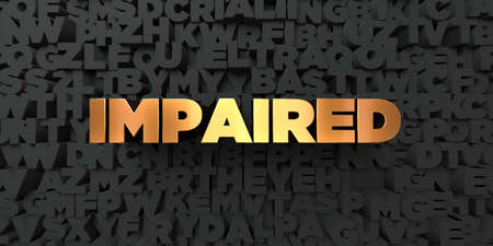 impaired: Impaired - Gold text on black background - 3D rendered royalty free stock picture. This image can be used for an online website banner ad or a print postcard.